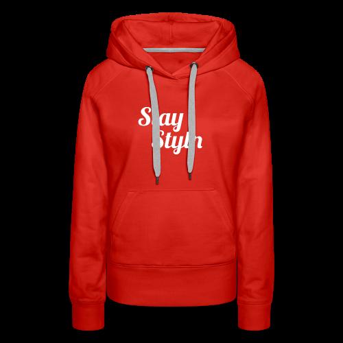 Stay Styln - Women's Premium Hoodie
