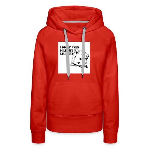 I don't even fold my laundry - Women's Premium Hoodie