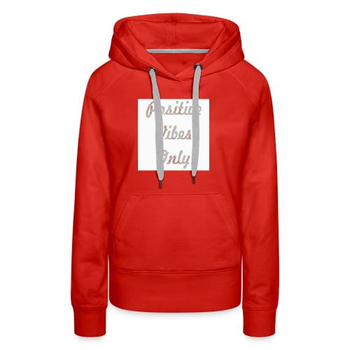 Positive Vibes Only - Women's Premium Hoodie