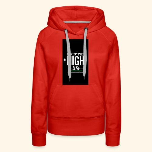 livin the high life - Women's Premium Hoodie
