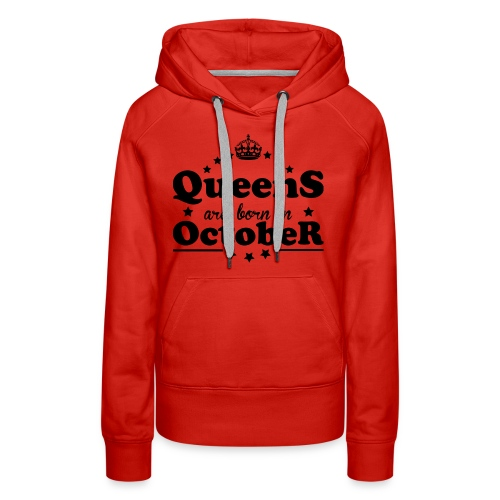 Queens are born in October - Women's Premium Hoodie