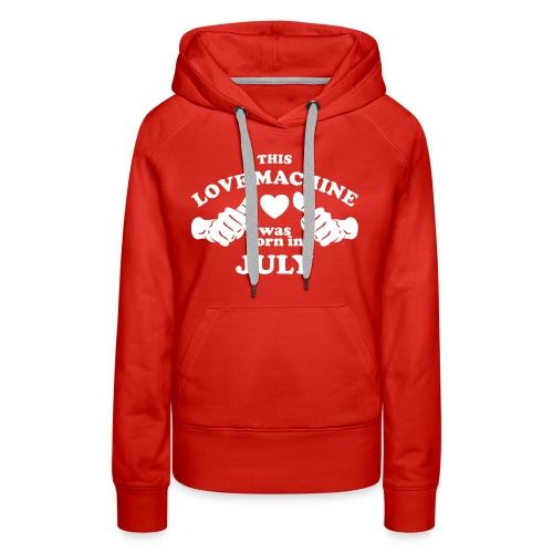 This Love Machine Was Born In July - Women's Premium Hoodie