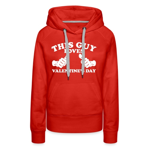 This Guy Loves Valentine's Day - Women's Premium Hoodie