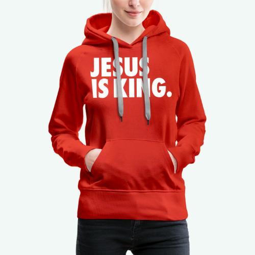 JESUS IS KING - Women's Premium Hoodie