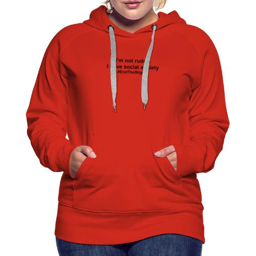 I m Not Rude I Have Social Anxiety - Women's Premium Hoodie