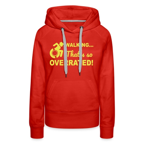 Walking that's so overrated for wheelchair users - Women's Premium Hoodie