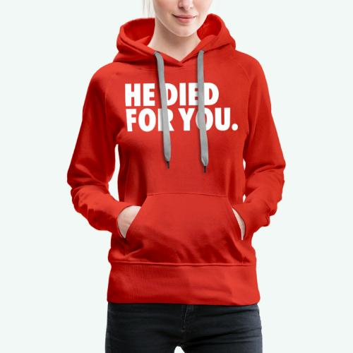 HE DIED FOR YOU - Women's Premium Hoodie