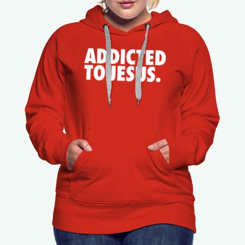 ADDICTED TO JESUS - Women's Premium Hoodie