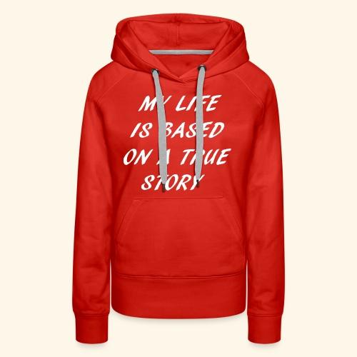 true story - Women's Premium Hoodie