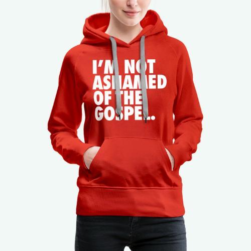 I´M NOT ASHAMED OF THE GOSPEL - Women's Premium Hoodie