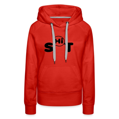 shit t shirt - Women's Premium Hoodie