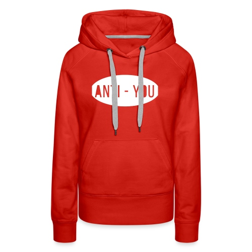 Anti - You - Women's Premium Hoodie