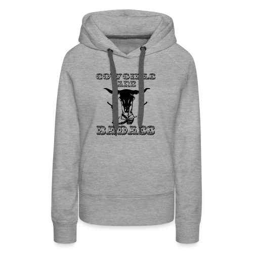 COWGIRLS ARE BADASS - Women's Premium Hoodie