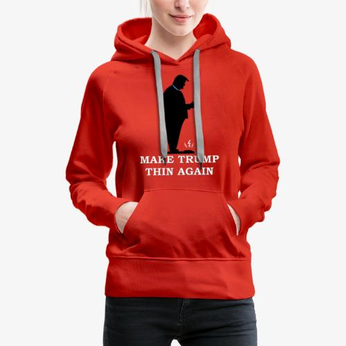 Make Trump Thin Again - Women's Premium Hoodie
