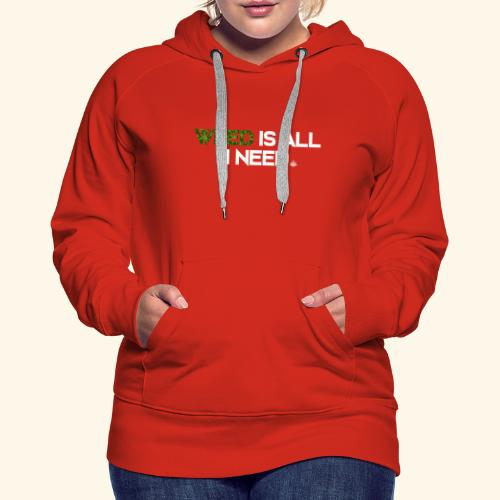 WEED IS ALL I NEED - T-SHIRT - HOODIE - CANNABIS - Women's Premium Hoodie