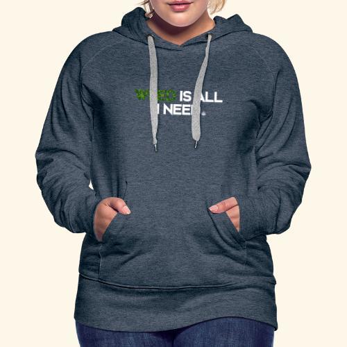 WEED IS ALL I NEED - T-SHIRT - HOODIE - CANNABIS - Women's Premium Hoodie