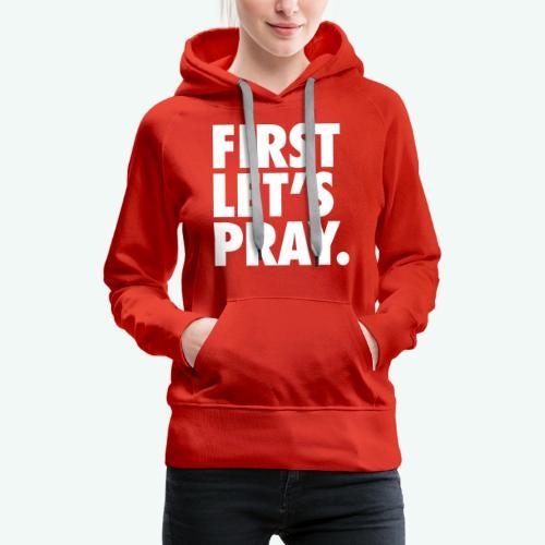 FIRST LET S PRAY - Women's Premium Hoodie