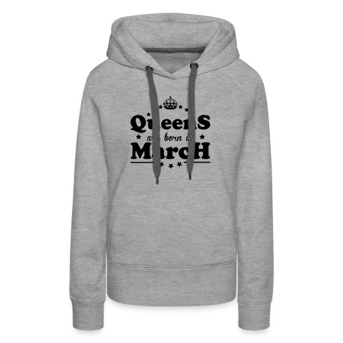 Queens are born in March - Women's Premium Hoodie