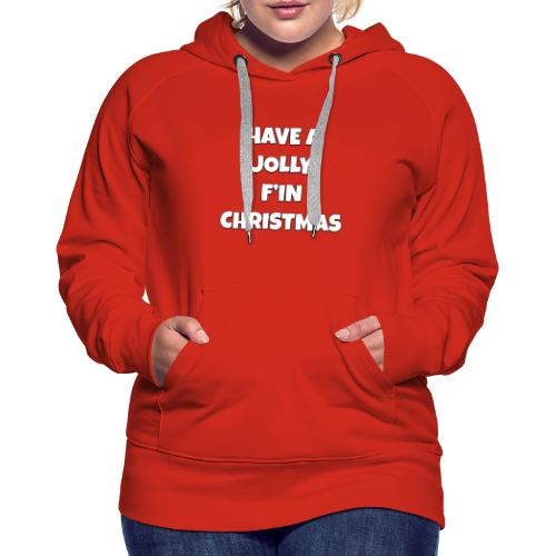 Have a Jolly F'in Christmas - Women's Premium Hoodie