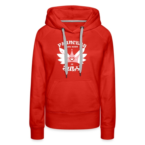 Princess Are Born In July - Women's Premium Hoodie