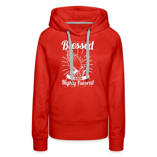Blessed And Highly Favored (Alt. White Letters) - Women's Premium Hoodie