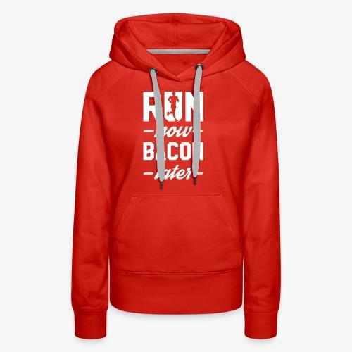 Run Now Bacon Later - Women's Premium Hoodie