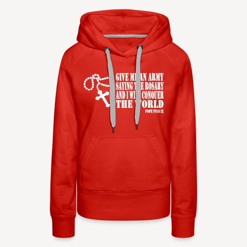 Give me an Army saying the Rosary.... - Women's Premium Hoodie