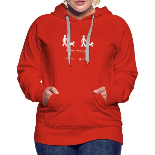 Life's better without cables : Dogs - SELF - Women's Premium Hoodie
