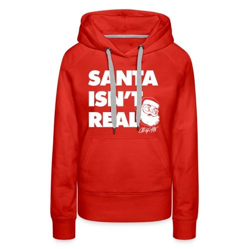 Santa Isn t Real - Women's Premium Hoodie