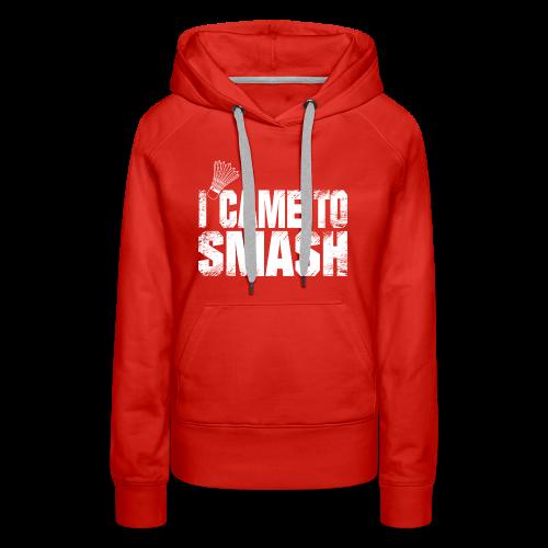 badminton i came to smash gift t shirt ideas - Women's Premium Hoodie