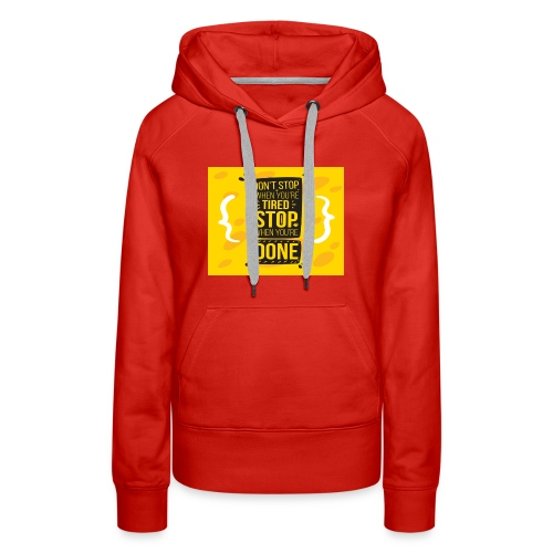 Don't stop when you're tired. Stop when you're - Women's Premium Hoodie