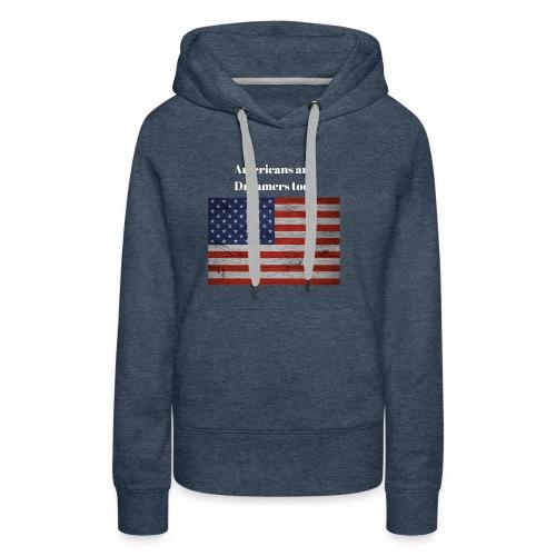 Americans are Dreamers too! - Women's Premium Hoodie