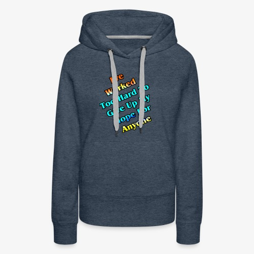 Worked Too Hard To Give Up My Hope - Women's Premium Hoodie