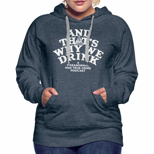 And That's Why We Drink OG Logo - Women's Premium Hoodie