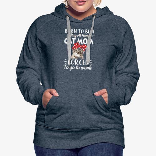 Stay Home Cat Mom - Women's Premium Hoodie