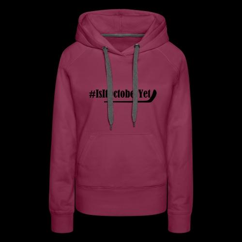 #IsItOctoberYet - Women's Premium Hoodie