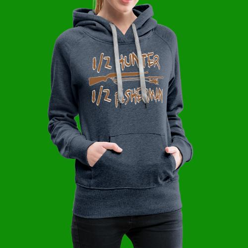 1/2 Hunter 1/2 Fisherman - Women's Premium Hoodie