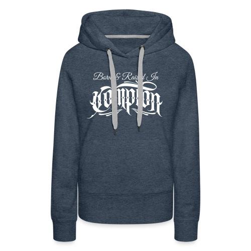 born and raised in Compton - Women's Premium Hoodie