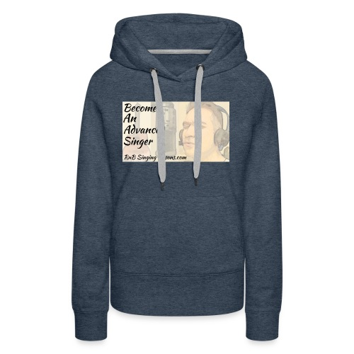 Become An Advanced Singer - Women's Premium Hoodie