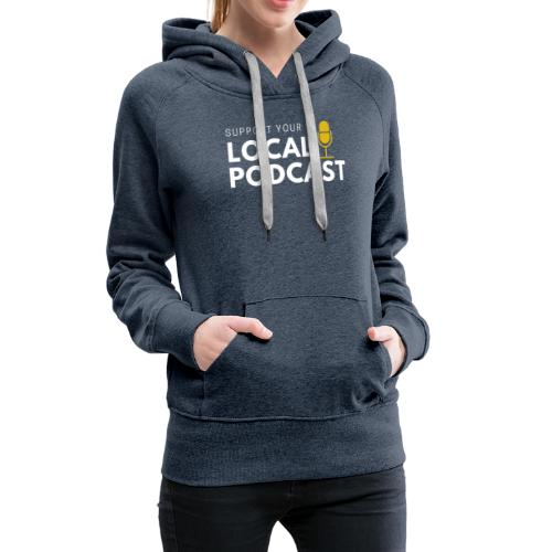 Support your Local Podcast - Local 724 logo - Women's Premium Hoodie