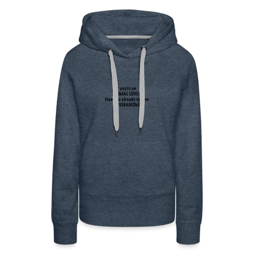 If you're an animal lover, you're already vegan - Women's Premium Hoodie