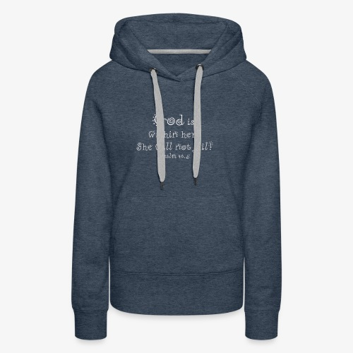 God is within her, she will not fail - Psalm 46.5 - Women's Premium Hoodie