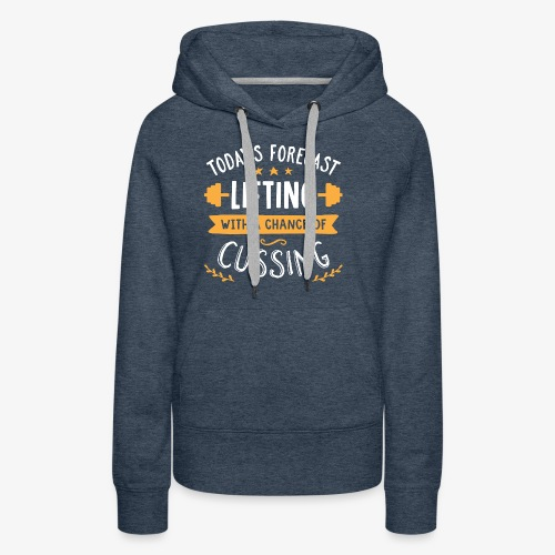 Today's Forecast Lifting With A Chance Of Cussing - Women's Premium Hoodie