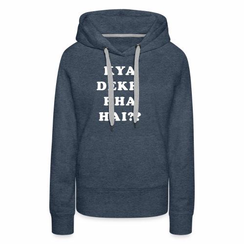 Kya Dekh Raha Hai - Women's Premium Hoodie