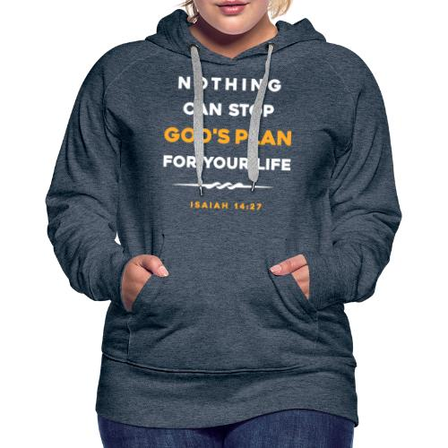 Nothing can stop God's plan for your life - Women's Premium Hoodie
