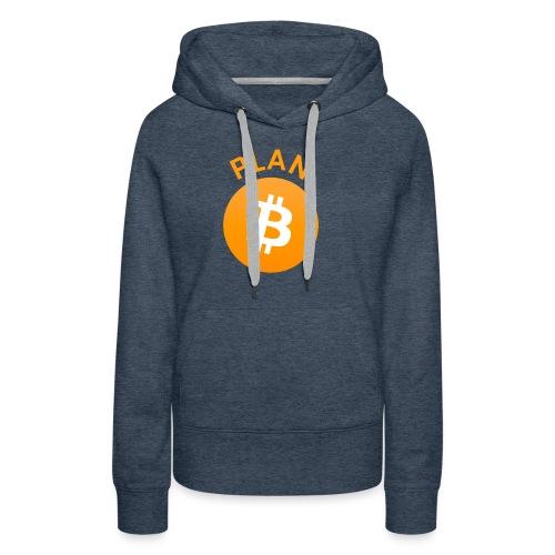 Plan B - Bitcoin - Women's Premium Hoodie