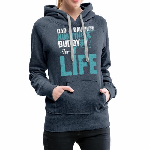 DAD DAUGHTER HUNTING BUDDY FOR LIFE - Women's Premium Hoodie
