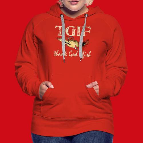TGIF - Thank God I Fish - Women's Premium Hoodie