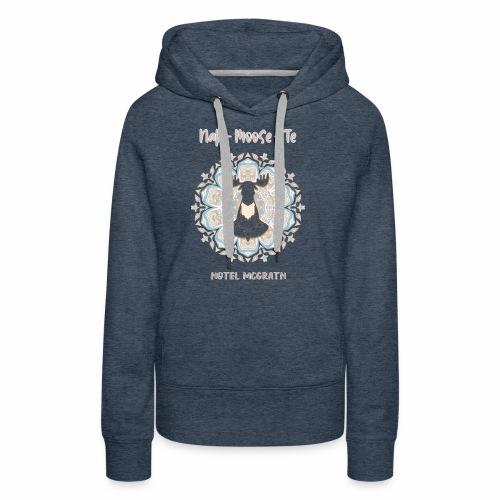 Nah Moose Te Tshirt Design - Women's Premium Hoodie