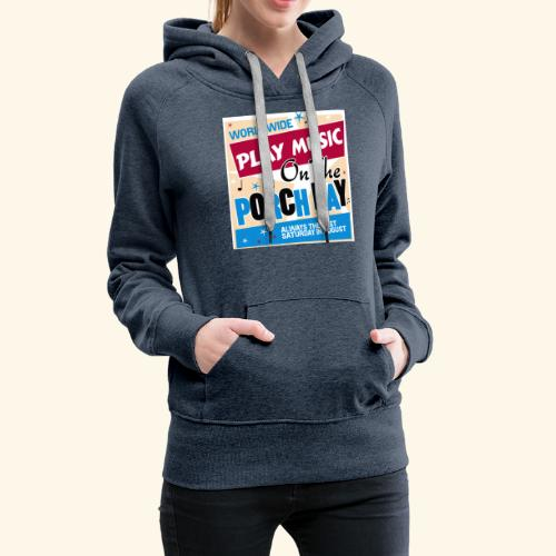 Play Music on the Porch Day - Women's Premium Hoodie